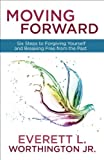 img - for Moving Forward: Six Steps to Forgiving Yourself and Breaking Free from the Past book / textbook / text book