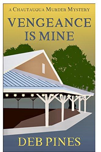 Vengeance Is Mine: A Chautauqua Murder Mystery (Mimi Goldman CHQ Murder Mysteries Book 5) by [Pines, Deb]