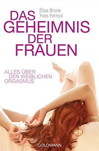 Das Geheimnis der Frauen: Alles über den weiblichen Orgasmus (Allemand) 3442173558