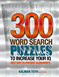 300 Word Search Puzzles to Increase Your IQ, Kalman Toth M.A. M.PHIL., 1492813710