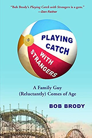 Playing Catch with Strangers: A Family Guy (Reluctantly) Comes of Age (A A Comes Of Age)