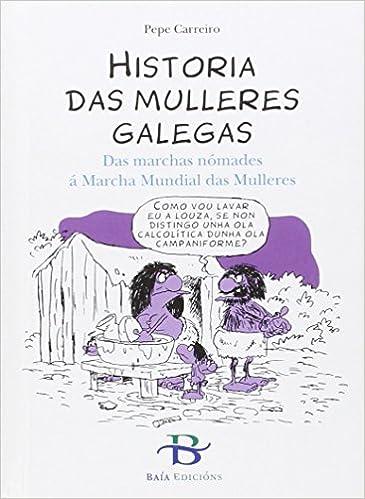 Historia das mulleres galegas: Das marchas nómades á Marcha Mundial das Mulleres Infantil-Xuvenil: Amazon.es: Carreiro, Pepe: Libros