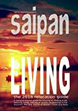 Saipan Living! The 2018 Relocation Guide: A comprehensive guide for moving to, finding a job, working, living, retiring or simply vacationing in the ... Mariana Islands of Saipan, Tinian and Rota.