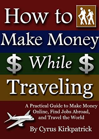 how to make money online with amazon how to make money while traveling a practical guide to 6036