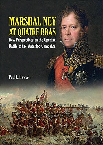 Marshal Ney At Quatre Bras: New Perspectives on the Chink Battle of the Waterloo Campaign