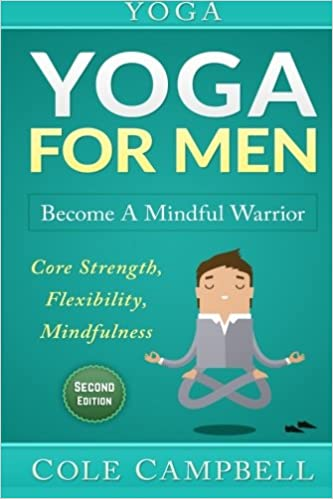 Yoga: Yoga For Men: Become A Mindful Warrior. Core Strength ...