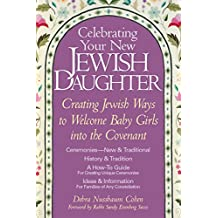 Celebrating Your New Jewish Daughter: Creating Jewish Ways to Welcome Baby Girls into the Covenant