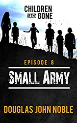 Small Army - Children of the Gone: Post Apocalyptic Young Adult Series - Episode 8 of 12
