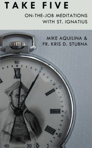 Take Five: On-The-Job Meditations with St. Ignatius pdf epub