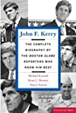 John F. Kerry: The Complete Biography By The Boston Globe Reporters Who Know Him Best (Publicaffairs Reports)