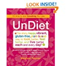 UnDiet: The Shiny, Happy, Vibrant, Gluten-Free, Plant-Based Way To Look Better, Feel Better, And Live Better Each And Every Day!