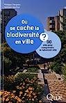 Où se cache la biodiversité en ville ? : 90 clés pour comprendre la nature en ville par Clergeau