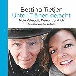 Unter Tränen gelacht: Mein Vater, die Demenz und ich | Bettina Tietjen