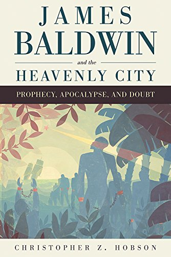 Search : James Baldwin and the Heavenly City: Prophecy, Apocalypse, and Doubt