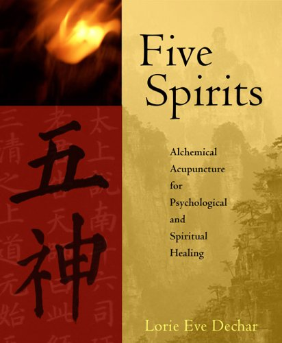 Five Spirits: Alchemical Acupuncture for Psychological and Spiritual ()