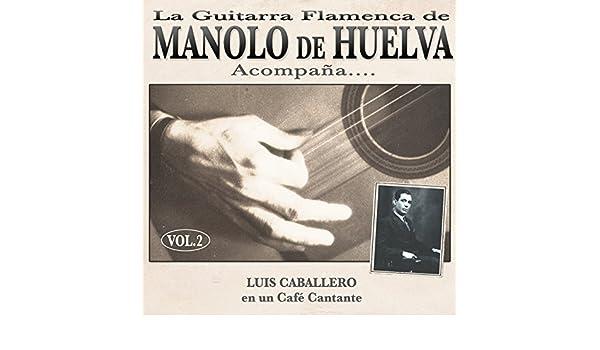 La Guitarra Flamenca de Manolo de Huelva Acompaña ... Luis Caballero en un Café Cantante Vol. 2 de Manolo de Huelva en Amazon Music - Amazon.es
