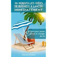 36 idées de business à lancer immédiatement: 30 jours pour passer à l'action et changer de vie (French Edition)