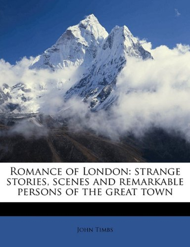 Download Romance of London: strange stories, scenes and remarkable persons of the great town Volume 1 pdf epub