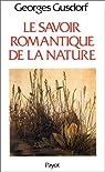 Le savoir romantique de la nature par Gusdorf