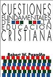 Cuestiones Fundamentales de la Educacion Cristiana, Robert W. Pazmiño, 1592440096