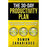 The 30-Day Productivity Plan: Break The 30 Bad Habits That Are Sabotaging Your Time...