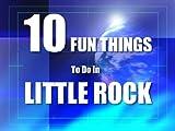TEN FUN THINGS TO DO IN LITTLE ROCK