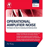 Operational Amplifier Noise: Techniques and Tips for Analyzing and Reducing Noise