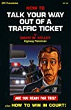 How to Talk Your Way Out of a Traffic Ticket, David W. Kelley, 0918259215
