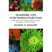 Seashore Life of the Northern Pacific Coast: An Illustrated Guide to Northern California, Oregon, Washington, and British Columbia by Eugene N. Kozloff (1983-05-03)