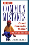 The 10 Most Common Mistakes Good Parents Make, Kevin Steede, 0761512411