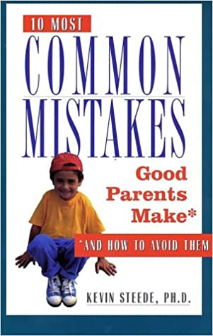 The 10 Most Common Mistakes Good Parents Make And How To Avoid Them