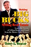Making Big Bucks Selling Real Estate, Terry L. Weaver, 1581510659
