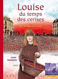 Louise du temps des cerises : 1871 : la commune de Paris par Didier Daeninckx