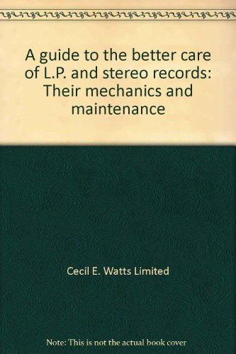 A guide to the better care of L.P. and stereo records: Their mechanics and maintenance