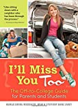 I'll Miss You Too: The Off-to-College Guide for Parents and Students by Ewing Woodacre MSW, Margo, Bane Carey, Steffany (April 1, 2015) Paperback