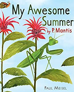 My Awesome Summer by P. Mantis (A Nature Diary Book 1) by [Meisel, Paul]