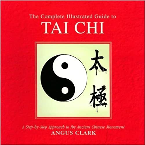 Book The Complete Illustrated Guide to Tai Chi by Angus Clark (2010-05-04)