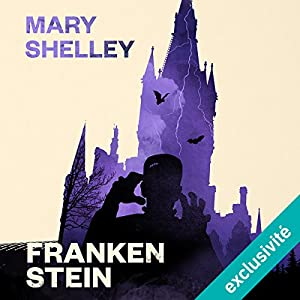 Frankenstein | Livre audio Auteur(s) : Mary Shelley Narrateur(s) : François Hatt