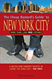 The Cheap Bastard's Guide to New York City, 4th: A Native New Yorker's Secrets of Living the Good Life-for Free!