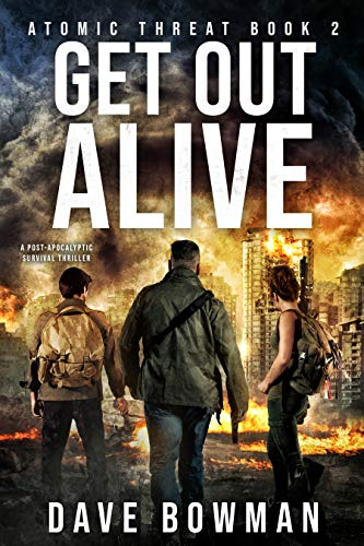 Get Out Alive: A Post-Apocalyptic Survival Thriller (Atomic Threat Book 2) by [Bowman, Dave]
