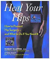 Heal Your Hips: How to Prevent Hip Surgery - and What to Do If You Need it (Medical Sciences)