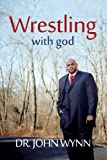 Wrestling with God, John Wynn, 1936554291