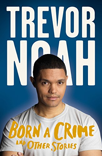 Born A Crime: And Other Stories by [Noah, Trevor]