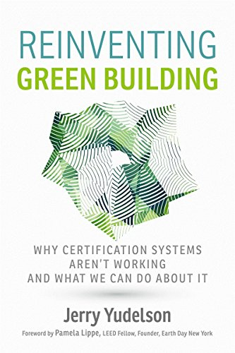 Reinventing Green Building: Why Certification Systems Aren't Working and What We Can Do About It by New Society Publishers