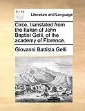 Circe, Translated from the Italian of John Baptist Gelli, of the Academy of Florence, Giovanni Battista Gelli, 1140858211