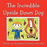 The Incredible Upside down Dog, Kimberly Anne Rutt, 1936046296
