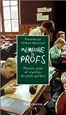 MEMOIRE DE PROFS. Mission, joies et craintes... les profs parlent par Reymond
