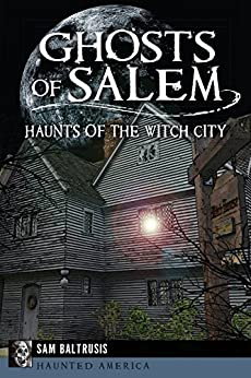 Ghosts of Salem: Haunts of the Witch City (Haunted America) by [Baltrusis, Sam]