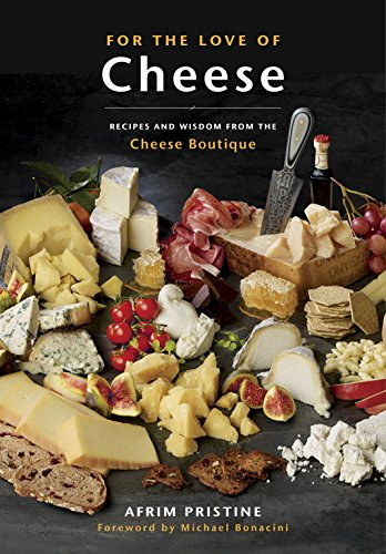 For the Love of Cheese: Recipes and Wisdom from the Cheese Boutique by Afrim Pristine