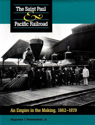 The Saint Paul & Pacific Railroad: An Empire in the Making, 1862-1879